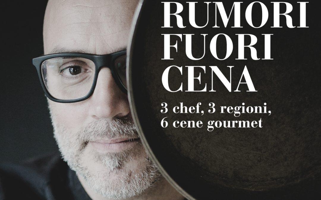 RUMORI FUORI CENA 3 chef, 3 regioni, 6 cene gourmet